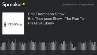 Eric Thompson Show - The Plan To Preserve Liberty