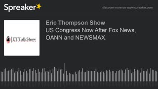 US Congress Now After Fox News, OANN and NEWSMAX.