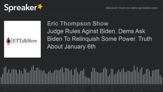 Judge Rules Aginst Biden. Dems Ask Biden To Relinquish Some Power. Truth About January 6th