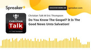 Do You Know The Gospel_ It Is The Good News Unto Salvation!