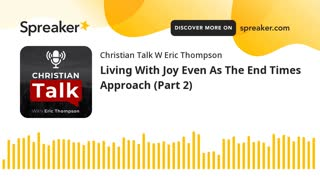 Living With Joy Even As The End Times Approach (Part 2)