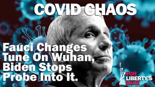 COVID Chaos - Fauci Changes Tune On Wuhan, Biden Stops Probe Into It.
